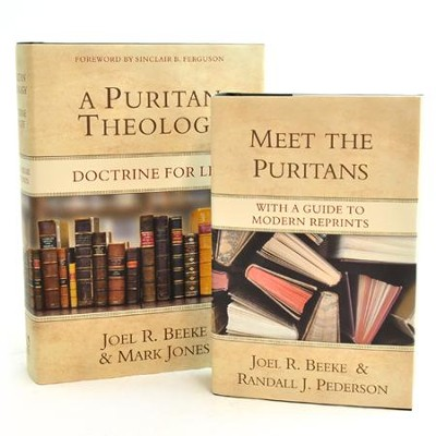 A Puritan Theology: Doctrine for Life & Meet the Puritans Pack, Two Volumes  -     By: Joel Beeke, Mark Jones, Randall J. Pederson