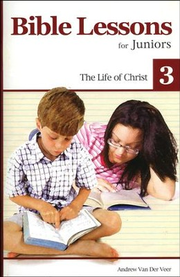 Bible Lessons for Juniors 3: The Life of Christ  -     By: Andrew Van Der Veen