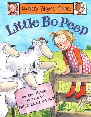 Little Bo Peep: Nursery Rhyme Crimes   -     By: Priscilla Lamont