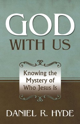 God with Us: Knowing the Mystery of Who Jesus Is  -     By: Daniel Hyde