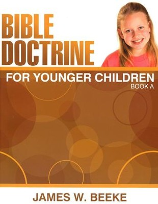 Bible Doctrine For Younger Children, Book A  -     By: James Beeke