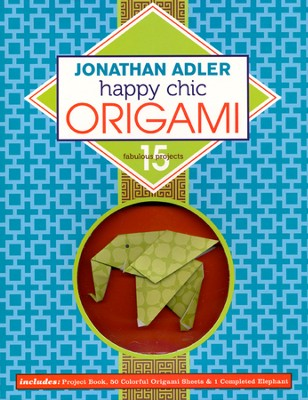 Jonathan Adler Happy Chic Origami : 15 Fabulous Projects  -     By: Jonathan Adler