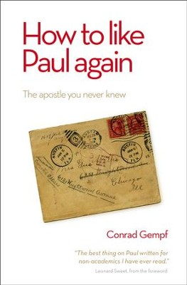 How To Like Paul Again: The Apostle You Never Knew  -     By: Conrad Gempf