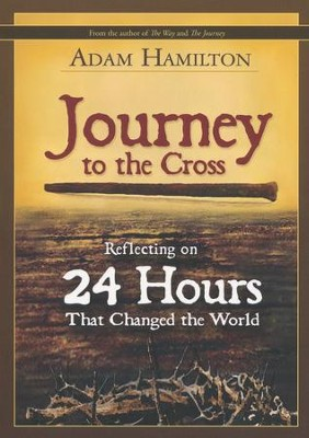 Journey to the Cross: Reflecting on 24 Hours That Changed the World  -     By: Adam Hamilton