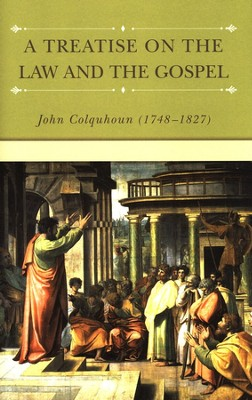 A Treatise on the Law and the Gospel  -     By: John Colquhoun