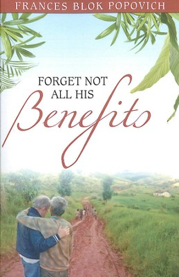 Forget Not All His Benefits  -     By: Fran Popovich