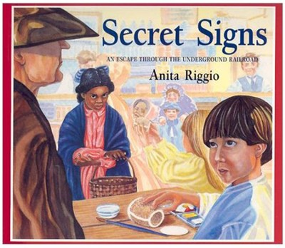 Secret Signs: An Escape Through the Underground Railroad  -     By: Anita Riggio