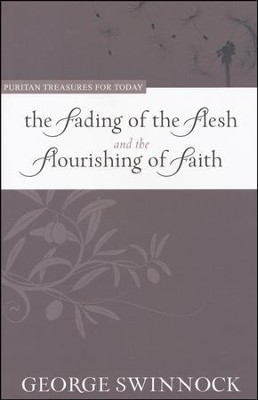 The Fading of the Flesh and the Flourishing of Faith  -     By: George Swinnock