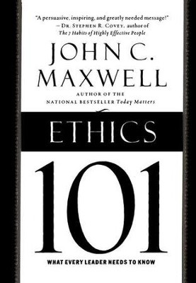 Ethics 101: There's Only One Rule for Making Decisions  -     By: John C. Maxwell