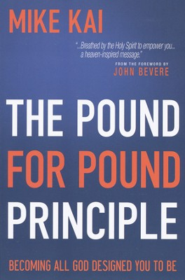 The Pound for Pound Principle: Becoming All God Designed You to Be  -     By: Mike Kai