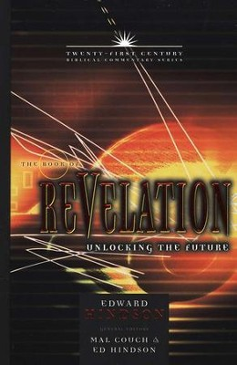 The Book of Revelation: Unlocking the Future - Twenty-first Century Biblical Commentary  -     By: Ed Hindson
