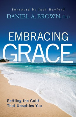 Embracing Grace: Settling the Guilt That Unsettles You  -     By: Daniel Brown