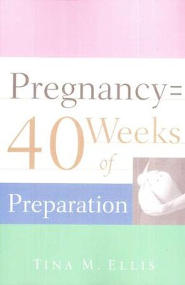 Pregnancy: 40 Weeks of Preparation     -     By: Tina M. Ellis