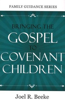 Bringing the Gospel to Covenant Children  -     By: Joel R. Beeke