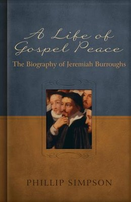 A Life of Gospel Peace: A Biography of Jeremiah Burroughs  -     By: Phillip Simpson