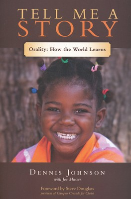 Tell Me a Story: Orality-How the World Learns   -     By: Dennis Johnson