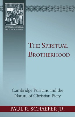 The Spiritual Brotherhood: Cambridge Puritans and the Nature of Christian Piety  -     By: Paul Schaeffer Jr.