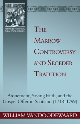 The Marrow Controversy and Seceder Tradition  -     By: William VanDoodewaard