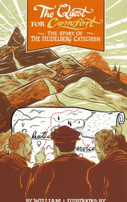 The Quest for Comfort: The Story of the Heidelberg Catechism  -     By: William Boekestein