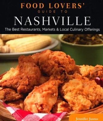 Food Lovers' Guide to Nashville: The Best Restaurants, Markets & Local Culinary Offerings  -     By: Jennifer Justus