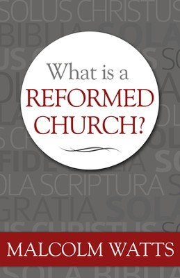 What is a Reformed Church?  -     By: Malcolm Watts