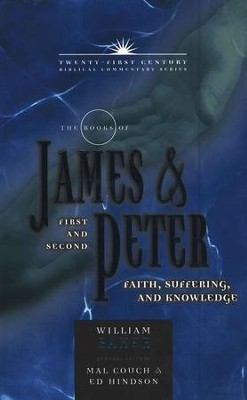 The Books of James & First and Second Peter: Faith, Suffering and Knowledge - Twenty-first Century Biblical Commentary  -     Edited By: Mal Couch, Ed Hindson     By: William Baker