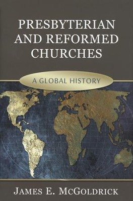 Presbyterian and Reformed Churches  -     By: James E. McGoldrick