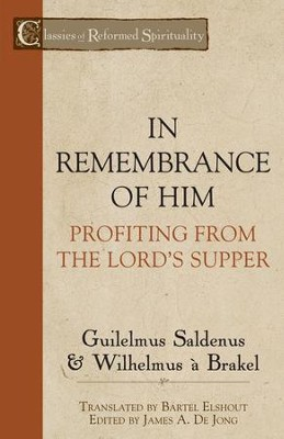 In Remembrance of Him: Profiting from the Lord's Supper  -     By: Guilelmus Saldenus, Wilhelmus A. Brakel