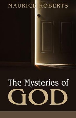 The Mysteries of God  -     By: Maurice Roberts
