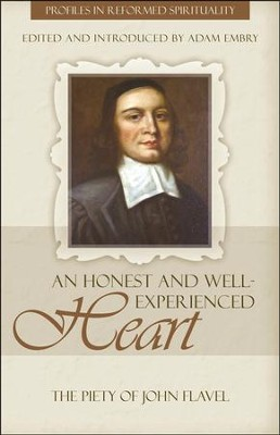 An Honest and Well Experienced Heart: The Piety of John Flavel  -     By: Adam Embry