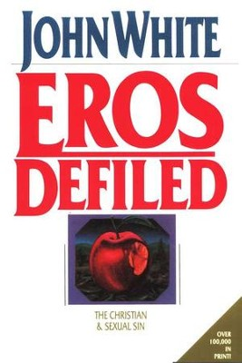 Eros Defiled: The Christian & Sexual Sin   -     By: John White