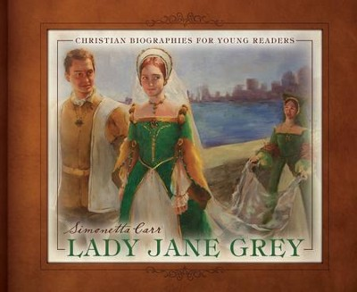 Lady Jane Grey   -     By: Simonetta Carr