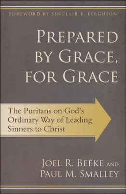 Prepared by Grace, for Grace: The Puritans on God's Way of Leading Sinners to Christ  -     By: Joel R. Beeke, Paul Smalley