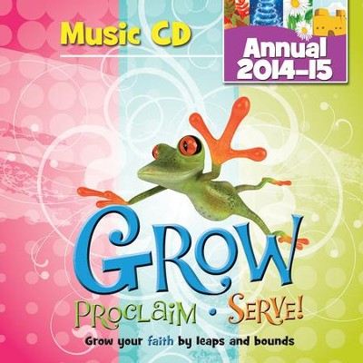 Grow, Proclaim, Serve! Music CD (Annual 2014-15): Grow your faith by leaps and bounds  -