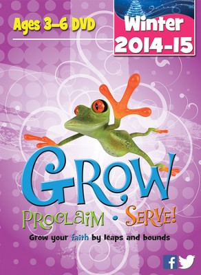 Grow, Proclaim, Serve! Ages 3-6 DVD Winter 2014: Grow Your Faith by Leaps and Bounds  -