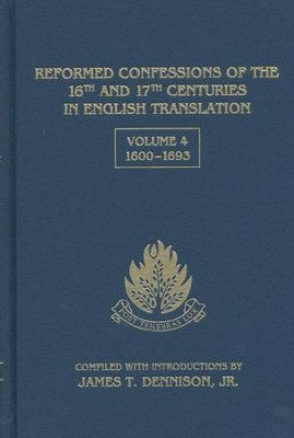 Reformed Confessions of the 16th and 17th Centuries in English Translation, Volume 4: 1600-1693  -     Edited By: James T. Dennison Jr.     By: James T. Dennison, Jr., ed.