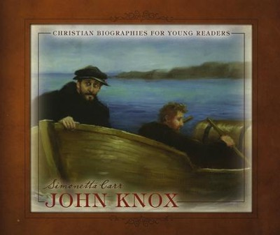 John Knox - Christian Biographies for Young Readers  -     By: Simonetta Carr