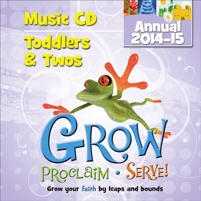 Grow, Proclaim, Serve! Toddlers & Twos Music CD (Annual 2014-15): Grow your faith by leaps and bounds  -