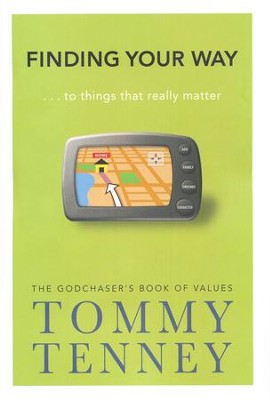 Finding Your Way . . . to Things That Really Matter: The God Chaser's Book of Values  -     By: Tommy Tenney