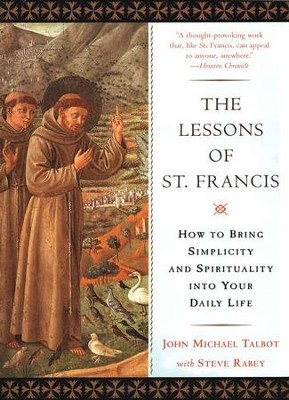 Lessons Of St. Francis and Spirituality into Your Daily Life  -     By: John Michael Talbot, Steve Rabey