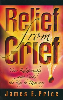 Relief From Grief  -     By: James E. Price
