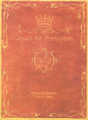 Jesus for President: Politics for Ordinary Radicals  -     By: Shane Claiborne, Chris Haw