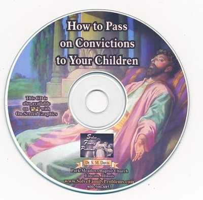 How to Pass On Your Convictions to Your Children Audio CD  -     By: Dr. S.M. Davis