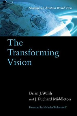 The Transforming Vision: Shaping a Christian World  View   -     By: Brian J. Walsh, J. Richard Middleton