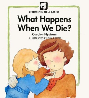 What Happens When We Die?   Children's Bible Basics Series  -     By: Carolyn Nystrom