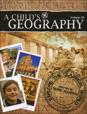 A Child's Geography Volume III: Explore the Classical World   -     By: Terri Johnson
