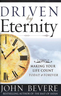 Driven by Eternity; Making Your Life Count Today & Forever   -     By: John Bevere