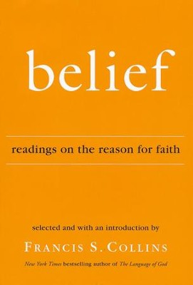Belief: Readings on the Reason for Faith   -     By: Francis S. Collins