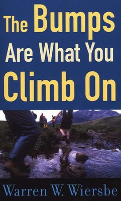 The Bumps Are What You Climb On  -     By: Warren W. Wiersbe