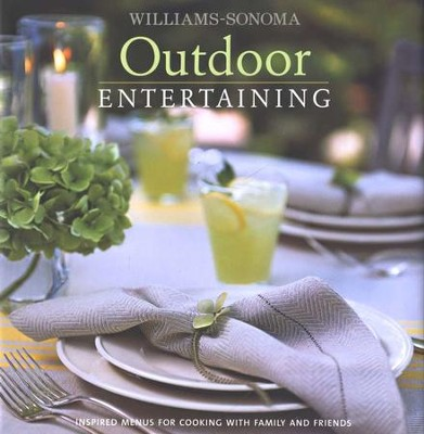 Williams-Sonoma Outdoor Entertaining  -     By: George Dolese